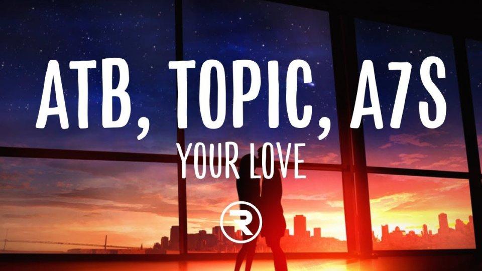 """Novità musicali: ATB, Topic e A7S – """"Your Love"""""""