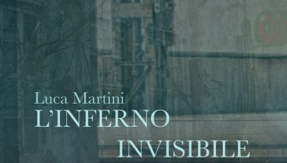 """""""L'inferno invisibile"""" di Luca Martini"""