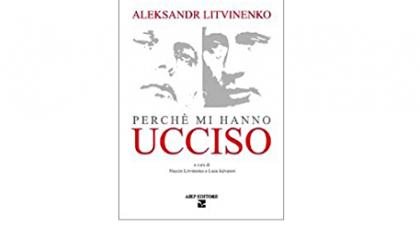 """Russia condannata per morte Litvinenko: confermate le tesi del libro """"Perché mi hanno ucciso"""""""